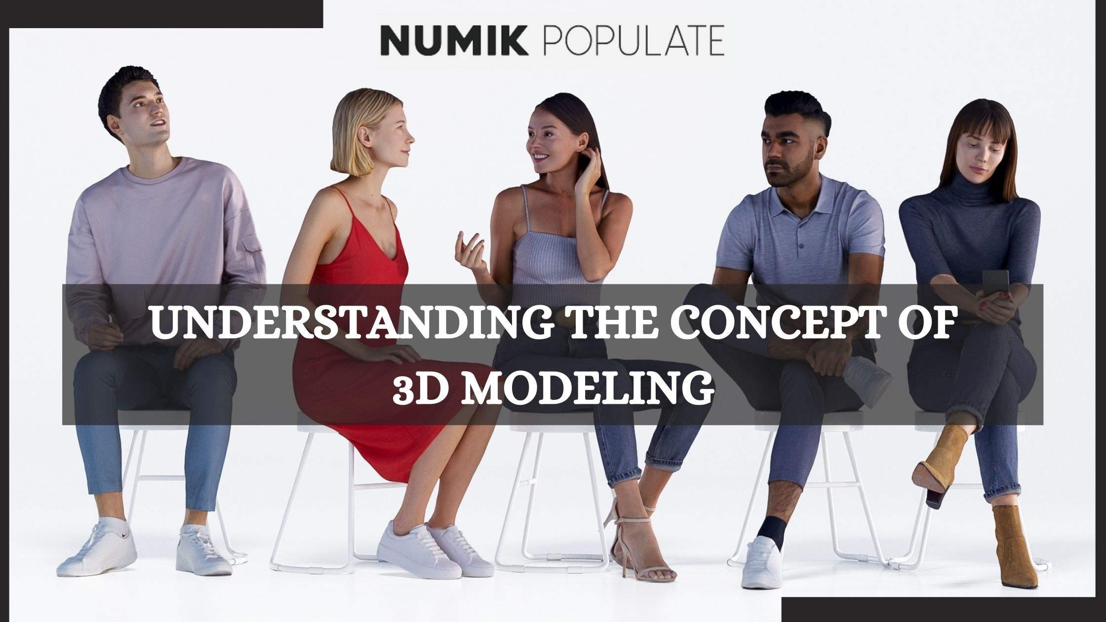 Understanding the Concept of 3D Modeling - Numik Populate